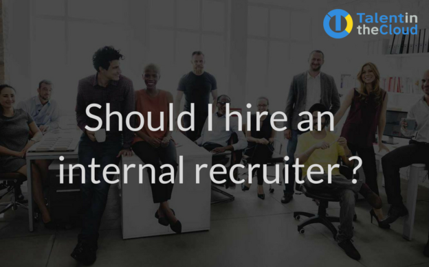 Should I hire an internal recruiter ? How do you decide the best strategy?